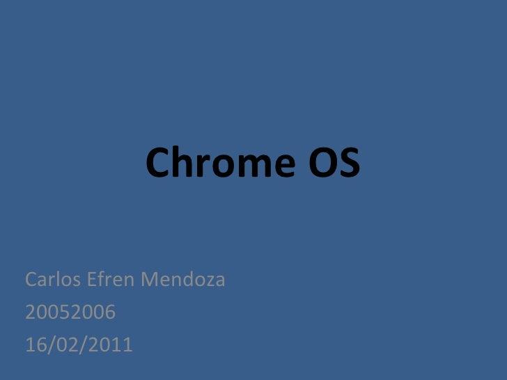 Chrome OS Carlos Efren Mendoza 20052006 16/02/2011