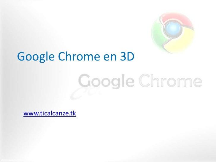 Google Chrome en 3D www.ticalcanze.tk