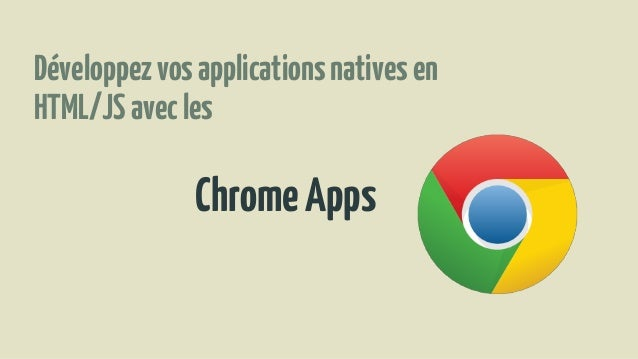 Développezvosapplicationsnativesen HTML/JSavecles ChromeApps