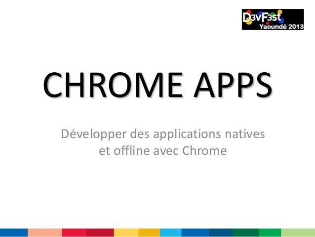 CHROME APPS Développer des applications natives et offline avec Chrome