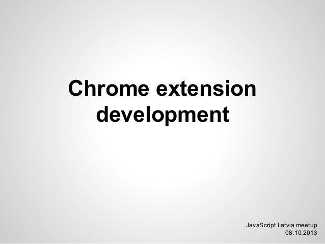 Chrome extension development JavaScript Latvia meetup 08.10.2013