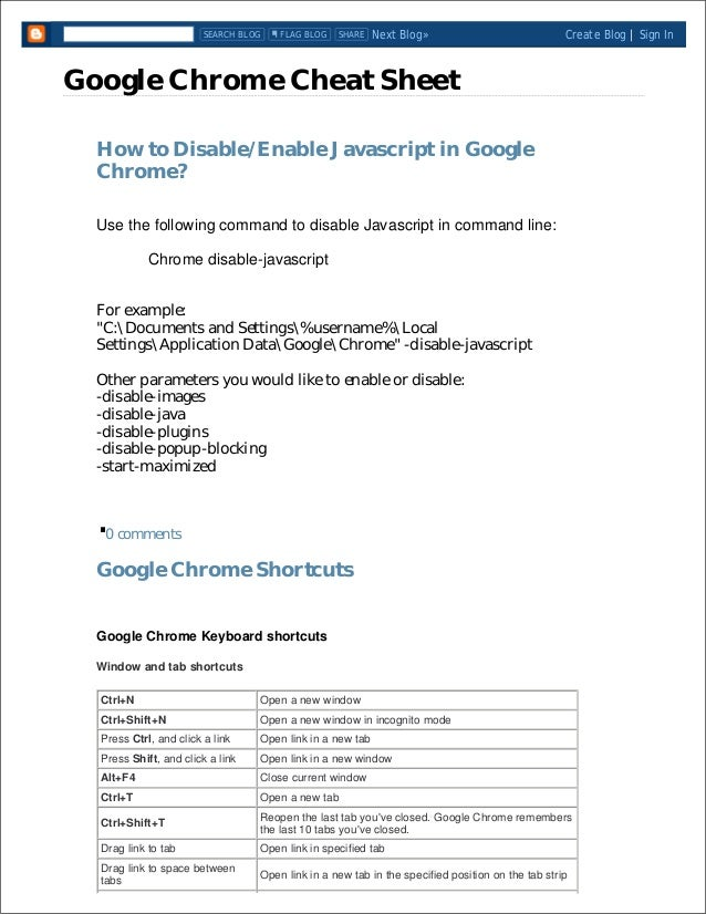 Google Chrome Cheat Sheet How to Disable/Enable Javascript in Google Chrome? Use the following command to disable Javascri...