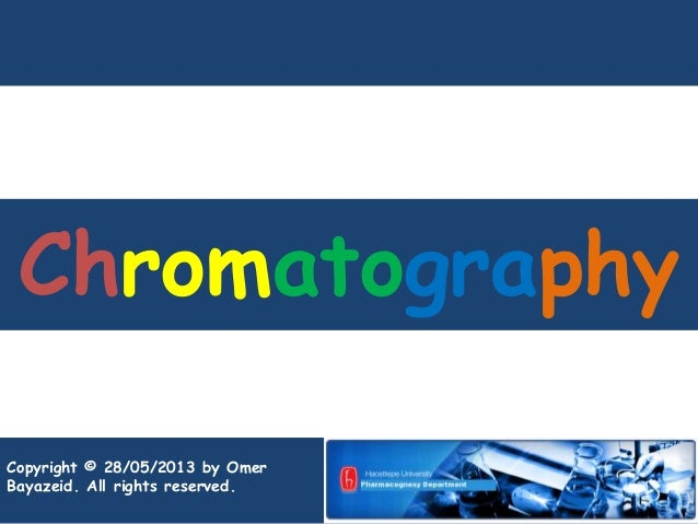 Chromatography Copyright © 28/05/2013 by Omer Bayazeid. All rights reserved.