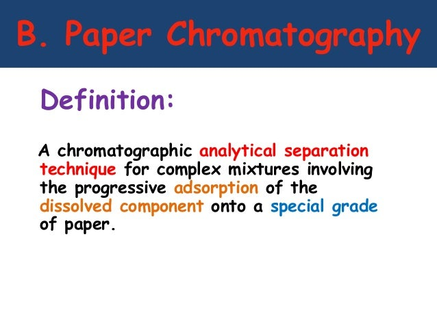 mechanisms of the separation processes that occur in paper chromatography Pigment separation using paper chromatography 80% of acetone cekur manis or red spinach leaves repeat the process 15 to.