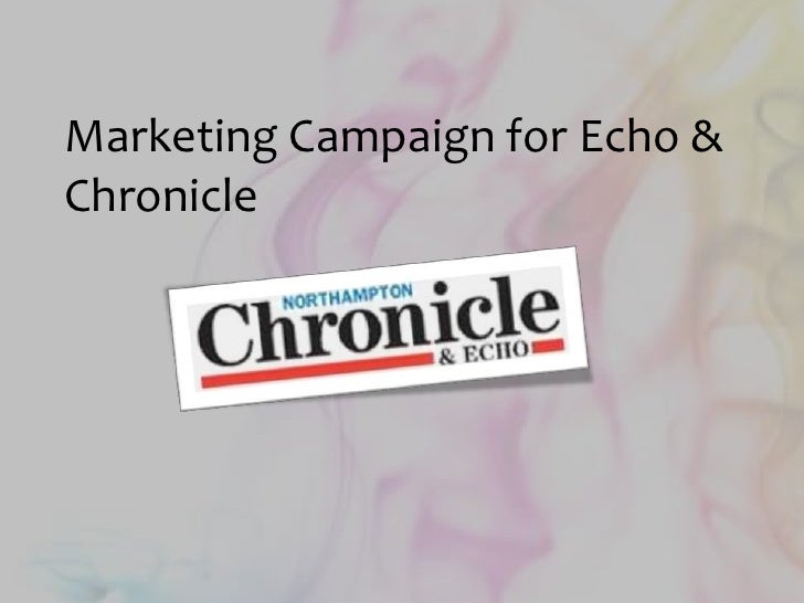 Marketing Campaign for Echo & Chronicle<br />JustynaSpurtacz<br />