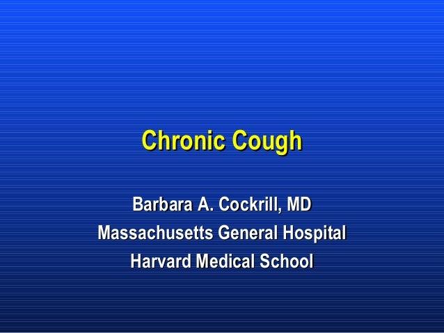 Chronic Cough Barbara A. Cockrill, MD Massachusetts General Hospital Harvard Medical School