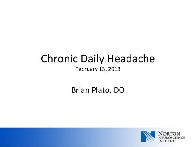 Chronic Daily Headache      February 13, 2013     Brian Plato, DO