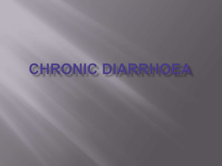    Diarrhoea lasting for more than 4 weeks   Mainly non infections causes