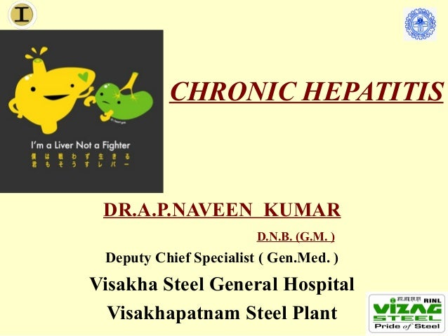 CHRONIC HEPATITIS DR.A.P.NAVEEN KUMAR                        D.N.B. (G.M. ) Deputy Chief Specialist ( Gen.Med. )Visakha St...
