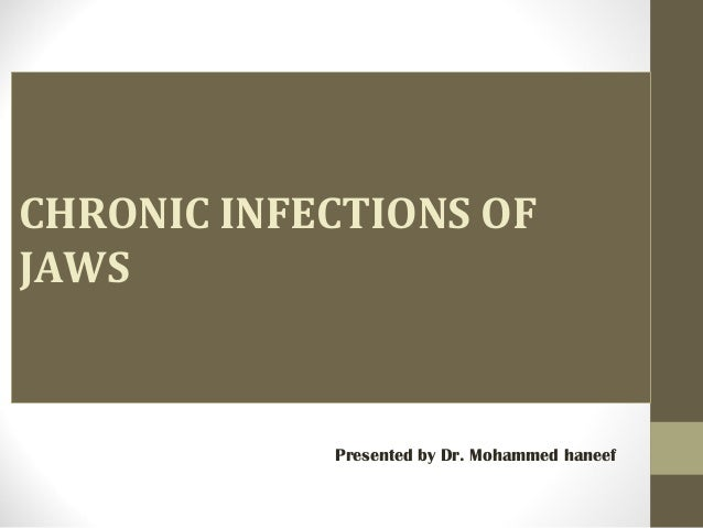 CHRONIC INFECTIONS OF JAWS Presented by Dr. Mohammed haneef