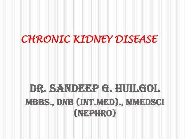 Dr. Sandeep G. HuilgolMBBS., DNB (Int.Med)., MMedSci(Nephro)CHRONIC KIDNEY DISEASE