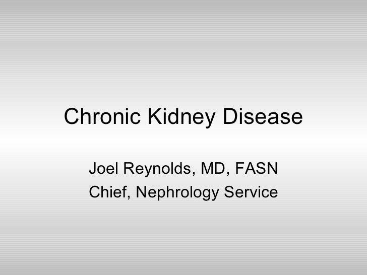Chronic Kidney Disease Joel Reynolds, MD, FASN Chief, Nephrology Service