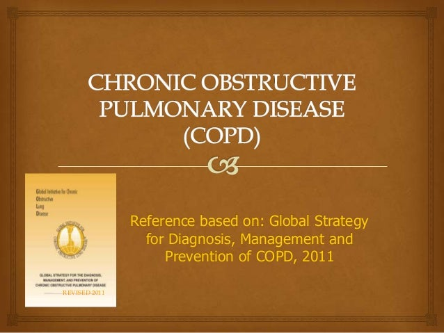 Reference based on: Global Strategy for Diagnosis, Management and Prevention of COPD, 2011 REVISED 2011