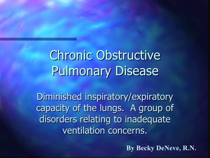 Chronic Obstructive Pulmonary Disease Diminished inspiratory/expiratory capacity of the lungs.  A group of disorders relat...