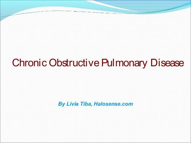 Chronic ObstructivePulmonary Disease By Livia Tiba, Halosense.com