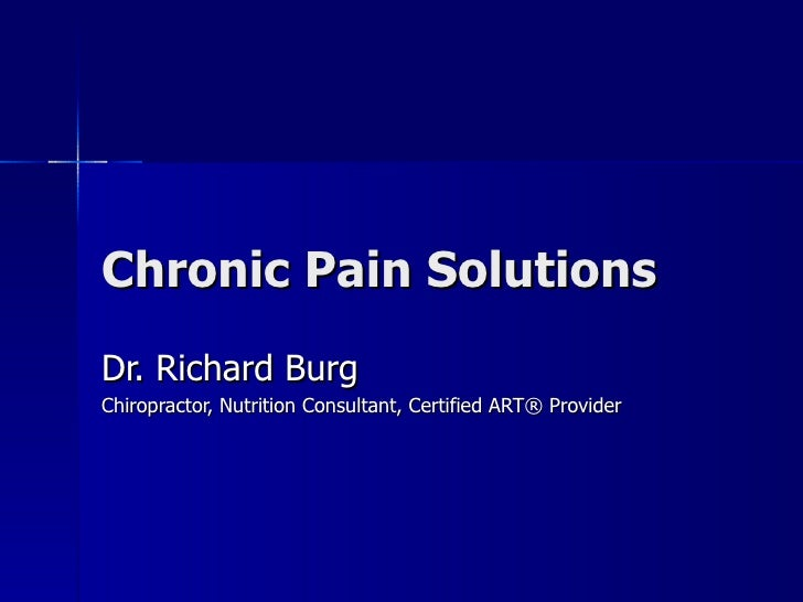 Chronic Pain SolutionsDr. Richard BurgChiropractor, Nutrition Consultant, Certified ART® Provider