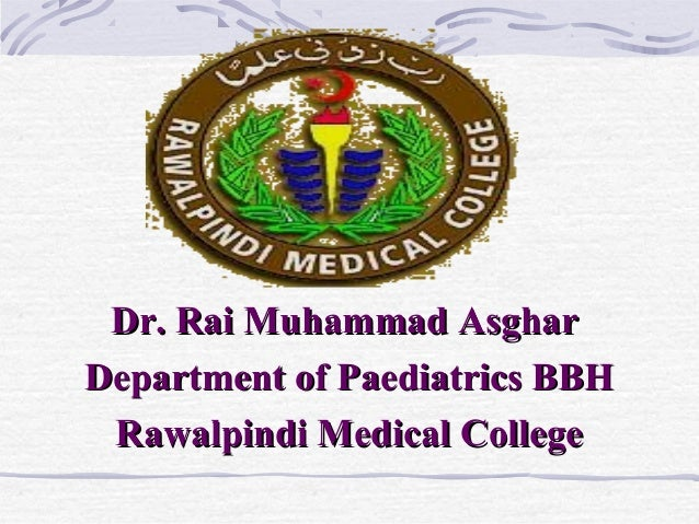Dr. Rai Muhammad Asghar Department of Paediatrics BBH Rawalpindi Medical College