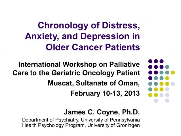 Chronology of Distress,   Anxiety, and Depression in       Older Cancer Patients International Workshop on PalliativeCare ...