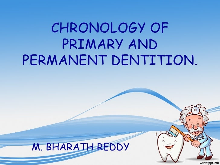 CHRONOLOGY OF    PRIMARY ANDPERMANENT DENTITION. M. BHARATH REDDY