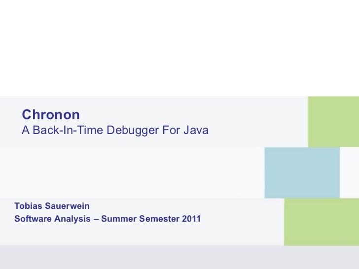 Chronon A Back-In-Time Debugger For JavaTobias SauerweinSoftware Analysis – Summer Semester 2011