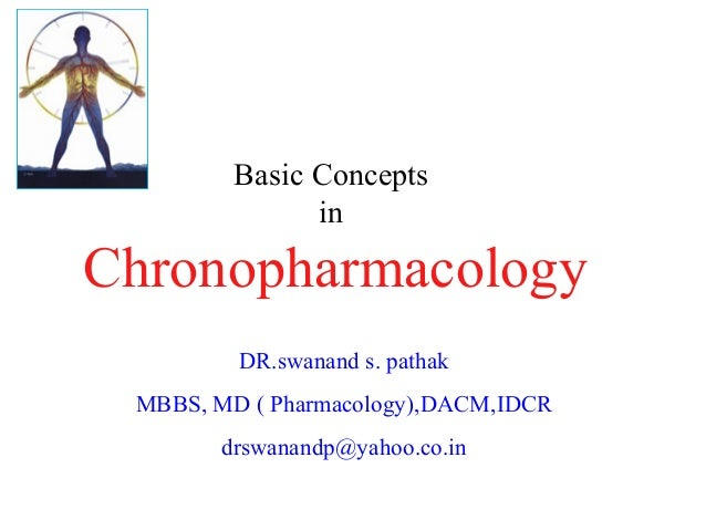 Basic Concepts               inChronopharmacology         DR.swanand s. pathak MBBS, MD ( Pharmacology),DACM,IDCR       dr...