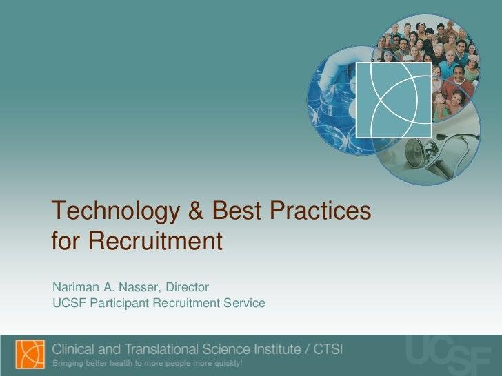 Technology & Best Practicesfor RecruitmentNariman A. Nasser, DirectorUCSF Participant Recruitment Service