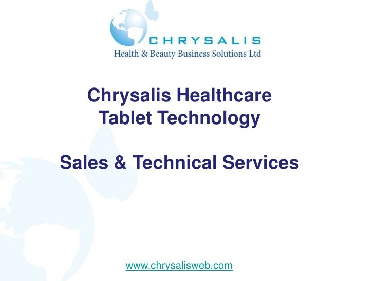 Chrysalis Healthcare   Tablet TechnologySales & Technical Services       www.chrysalisweb.com