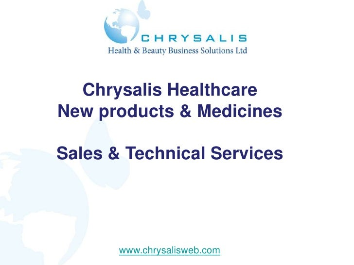 Chrysalis HealthcareNew products & MedicinesSales & Technical Services       www.chrysalisweb.com