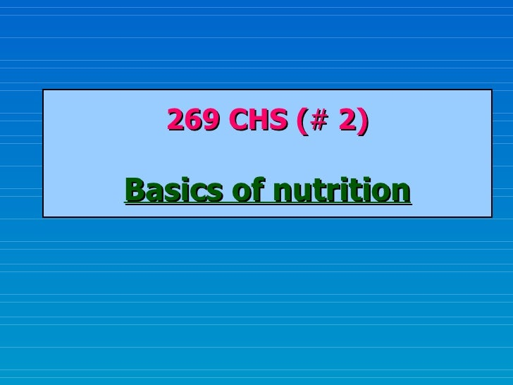 269 CHS ( #  2) Basics of nutrition