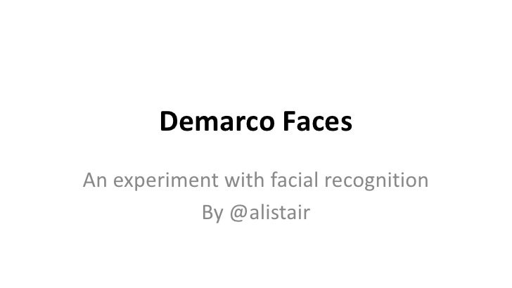 Demarco FacesAn experiment with facial recognition           By @alistair