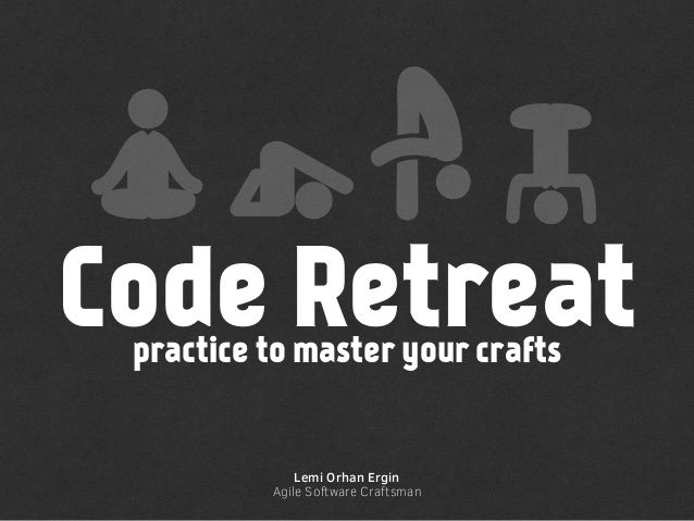 Code Retreat Lemi Orhan Ergin Agile Software Craftsman practice to master your crafts