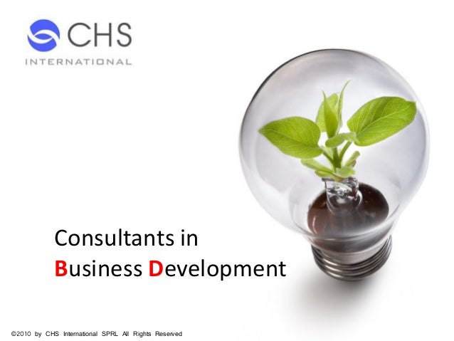 Consultants in Business Development ©2010 by CHS International SPRL All Rights Reserved
