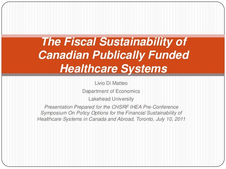 Livio Di Matteo<br />Department of Economics<br />Lakehead University<br />Presentation Prepared for the CHSRF IHEA Pre-Co...