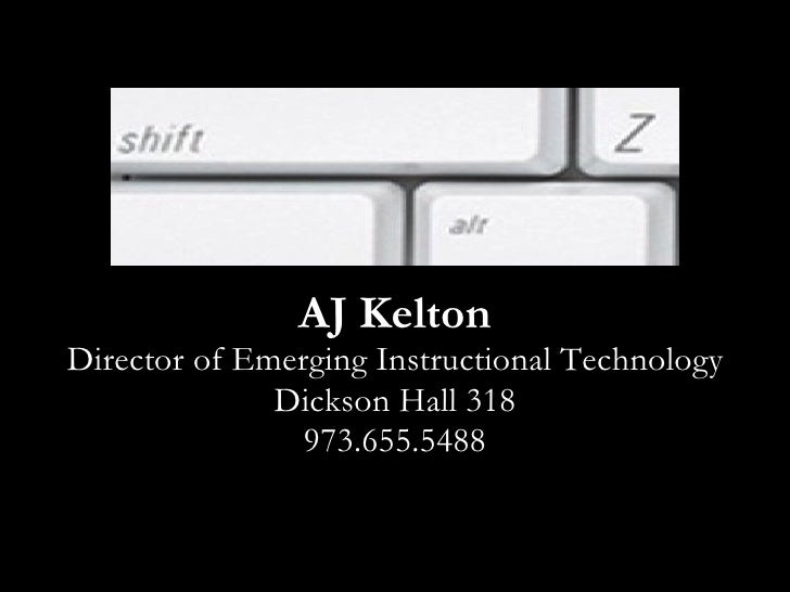 AJ Kelton Director of Emerging Instructional Technology Dickson Hall 318 973.655.5488