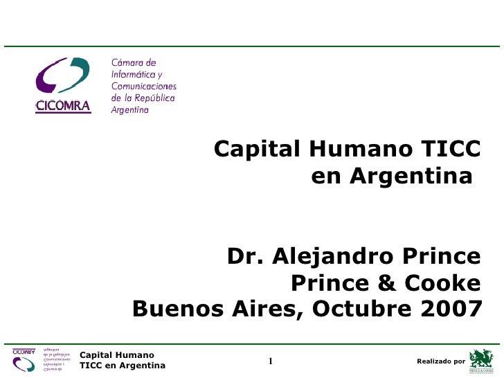 Buenos Aires,  Octubre  2007 Capital Humano  TICC  en Argentina  Dr. Alejandro Prince Prince & Cooke