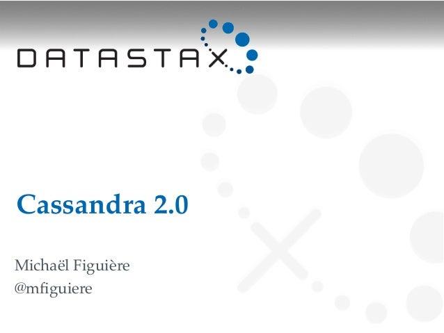 Cassandra 2.0 Michaël Figuière @mfiguiere