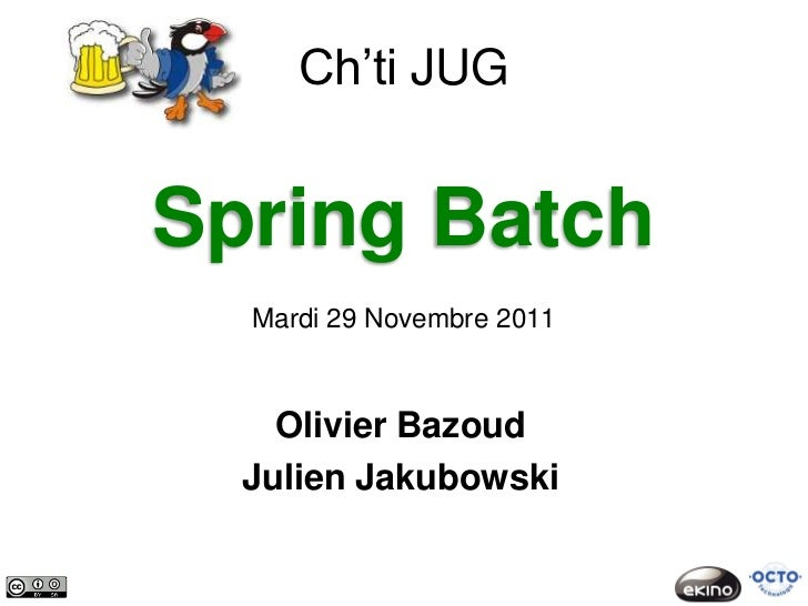 Ch'ti JUGSpring Batch  Mardi 29 Novembre 2011    Olivier Bazoud  Julien Jakubowski