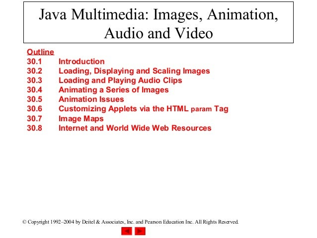 Java Multimedia: Images, Animation,                 Audio and Video  Outline  30.1          Introduction  30.2          Lo...
