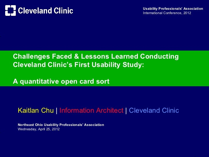 Challenges Faced & Lessons Learned Conducting Cleveland Clinic's First UX Study: a quantitative open card sort analysis | NEOUPA April 25, 2012