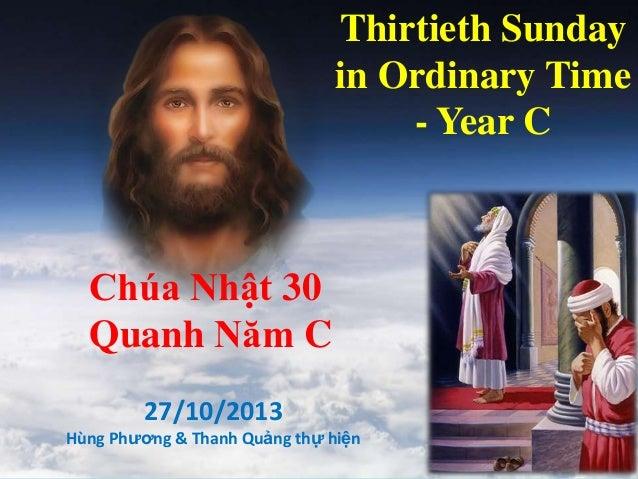 Thirtieth Sunday in Ordinary Time - Year C Chúa Nhật 30 Quanh Năm C 27/10/2013 Hùng Phương & Thanh Quảng thự hiện
