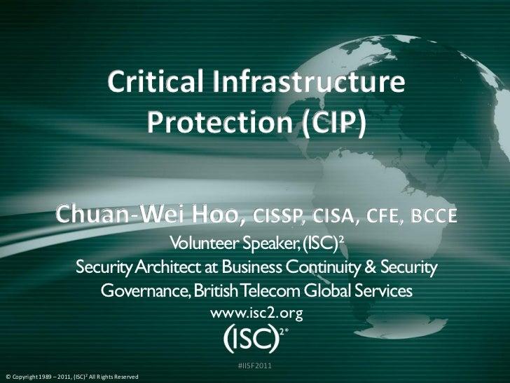 Critical Infrastructure                                              Protection (CIP)                 Chuan-Wei Hoo, CISSP...