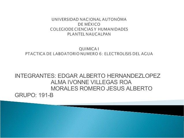 INTEGRANTES: EDGAR ALBERTO HERNANDEZLOPEZ  ALMA IVONNE VILLEGAS ROA  MORALES ROMERO JESUS ALBERTO  GRUPO: 191-B