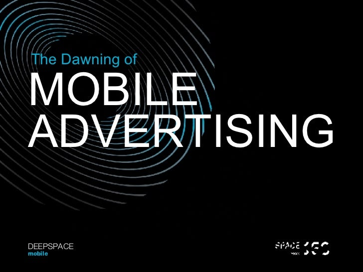 MOBILE The Dawning of ADVERTISING DEEPSPACE mobile