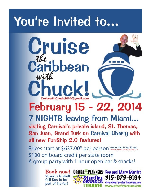 You're Invited to...  Cruise   the  Caribbean     with  Chuck!CruisewithChuck2014@gmail.com  February 15 - 22, 2014  7 NIG...