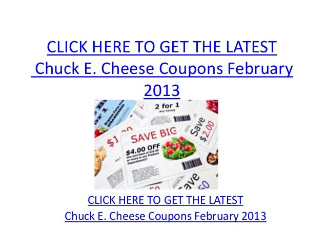 CLICK HERE TO GET THE LATESTChuck E. Cheese Coupons February              2013       CLICK HERE TO GET THE LATEST   Chuck ...