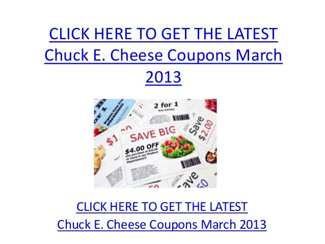 CLICK HERE TO GET THE LATESTChuck E. Cheese Coupons March             2013    CLICK HERE TO GET THE LATEST Chuck E. Cheese...