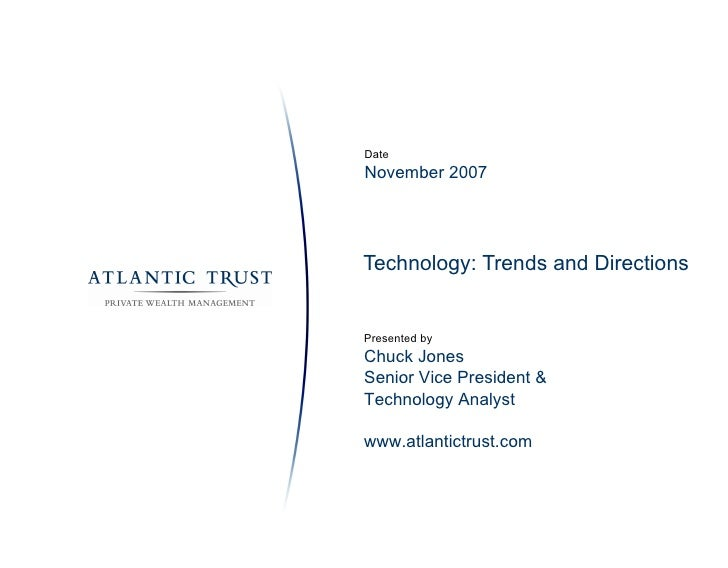 Technology: Trends and Directions Date November 2007 Presented by Chuck Jones Senior Vice President & Technology Analyst w...