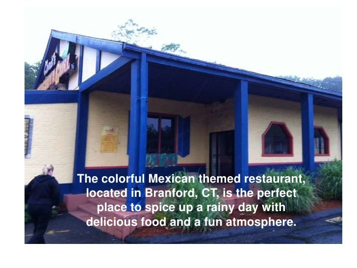 The colorful Mexican themed restaurant, located in Branford, CT, is the perfect   place to spice up a rainy day with delic...