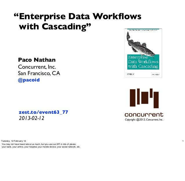 """Enterprise Data Workflows              with Cascading""                  Paco Nathan                  Concurrent, Inc.     ..."