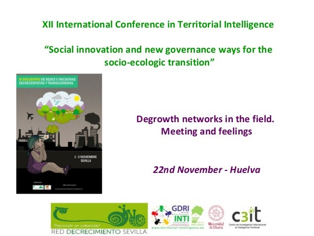 """XII International Conference in Territorial Intelligence """"Social innovation and new governance ways for the socio-ecologic..."""